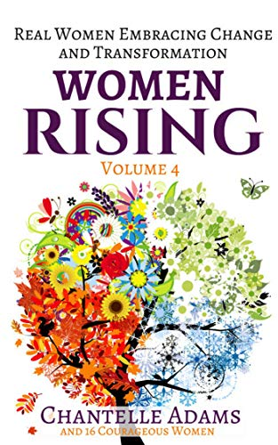 (Women Rising Volume IV: Real Women Embracing Change and Transformation)
