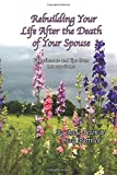 img - for Rebuilding Your Life After the Death of Your Spouse: Experiences and Tips from Two Survivors book / textbook / text book