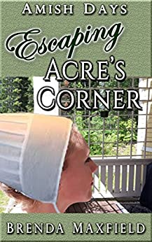 Amish Days: Escaping Acre's Corner: A Hollybrook Amish Romance  (Annie's Story Book 2) by [Maxfield, Brenda]