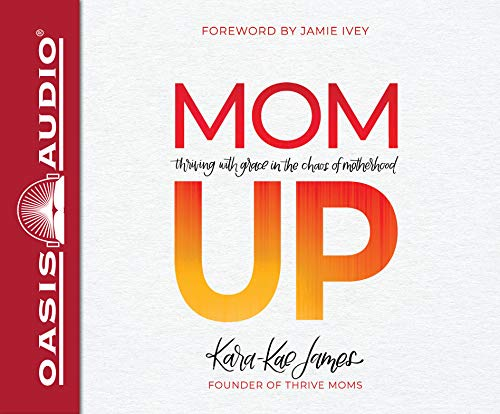 Book cover from Mom Up (Library Edition): Thriving With Grace in the Chaos of Motherhood by Kara-Kae James