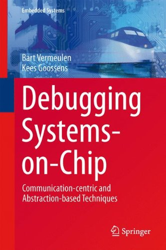 Debugging Systems-on-Chip: Communication-centric and Abstraction-based Techniques (Embedded (Chip System)