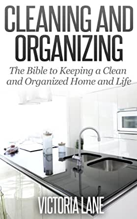 cleaning and organizing the bible to keeping a clean organized home and life kindle edition. Black Bedroom Furniture Sets. Home Design Ideas