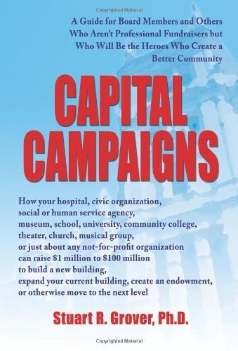 Capital Campaigns: A Guide for Board Members and Others Who Aren???t Professional Fundraisers but Who Will Be the Heroes Who Create a Better Community by Stuart Grover PhD (2006-09-30)