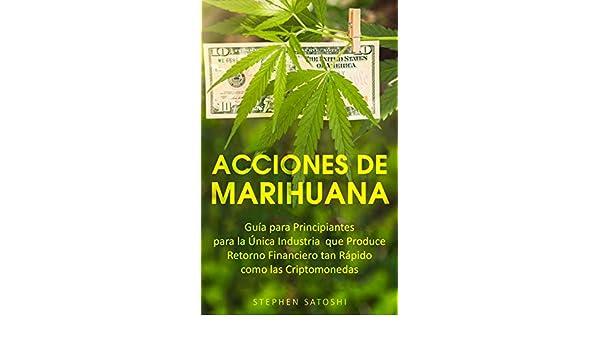 Amazon.com: Acciones de Marihuana: Guía para Principiantes para la Única Industria que Produce Retorno Financiero tan Rápido como las Criptomonedas (Libro ...
