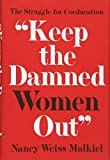 "Nancy Weiss Malkiel, 'Keep the Damned Women Out': The Struggle for Coeducation"" (Princeton UP, 2016)"