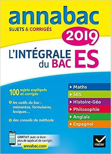Annales Annabac 2019 Lintégrale Bac ES: sujets et corrigés en maths, SES, histoire-géographie, philosophie, anglais, espagnol: Amazon.es: Sabrina Cerqueira ...