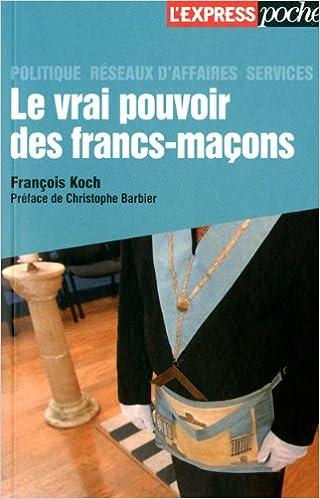Le vrai pouvoir des francs-macons (French Edition)