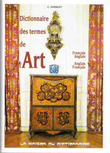 Dictionary of Art Terms: English / French & French / English : Dictionnaire des Termes de L'Art : Anglais / Francais & Francais / Anglais (English and French Edition)