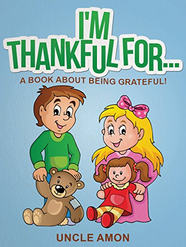 I'M THANKFUL FOR... (Books for Kids: Bedtime Stories for Kids, Activities, and Games): A Book About Being Grateful! (Happy Kids Reading Series 1)