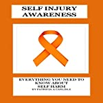 Self Injury Awareness: Everything You Need to Know About Self Harm | Patricia A Carlisle