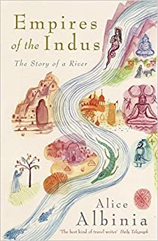 Empires of the Indus: The Story of a River by Alice Albinia (2009-02-19)