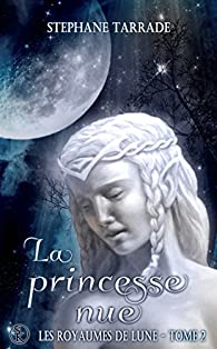 Les royaumes de lune, tome 2 : La princesse nue par Stéphane Tarrade