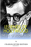 Legends of Hollywood: the Life of Woody Allen, Charles River Charles River Editors, 1499616627