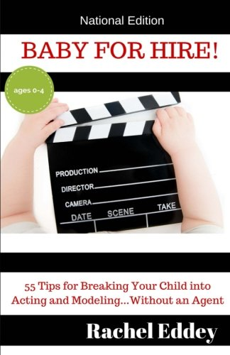Baby for Hire!: 55 Tips for Breaking Your Child into Acting and Modeling...Without an Agent