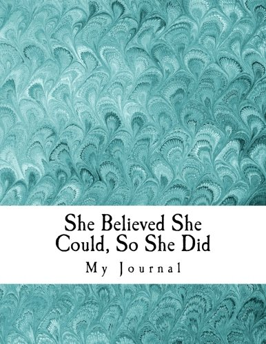 She Believed She Could, So She Did: Positive Affirmation Notebook/Journal with 110 Lined Pages (8 x 11) - 1 X Women