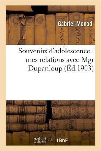 Livres gratuits en ligne Souvenirs d'adolescence : mes relations avec Mgr Dupanloup pdf