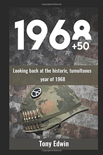 Download 1968 + 50: Looking back at the historic, tumultuous year of 1968 PDF