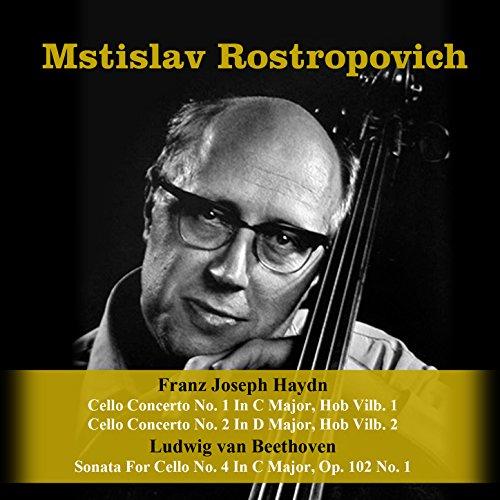 Franz Joseph Haydn: Cello Concerto No. 1 In C Major, Hob Vilb. 1 / Cello Concerto No. 2 In D Major, Hob Vilb. 2 / Ludwig van Beethoven: Sonata For Cello No. 4 In C Major, Op. 102 No. (Franz Joseph Haydn Cello)