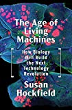 img - for The Age of Living Machines: How Biology Will Build the Next Technology Revolution book / textbook / text book