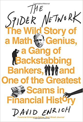 Image result for The Spider Network: The Wild Story of a Maths Genius, a Gang of Backstabbing Bankers and One of the Greatest Scams in Financial History by David Enrich