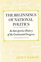 The Beginnings of National Politics: An Interpretive History of the Continental Congress