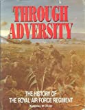 img - for Through Adversity: History of the Royal Air Force Regiment by Kingsley M. Oliver (1997-02-06) book / textbook / text book