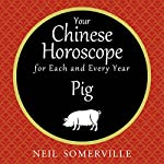 Your Chinese Horoscope for Each and Every Year - Pig | Neil Somerville