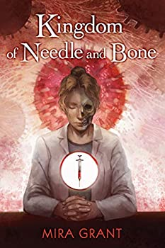 Kingdom of Needle and Bone by Mira Grant science fiction and fantasy book and audiobook reviews