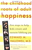 The Childhood Roots of Adult Happiness, Edward M. Hallowell, 0345442326