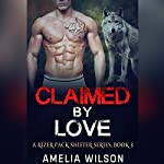 Claimed by Love : A Rizer Pack Shifter Series, Book 3 | Amelia Wilson