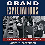Grand Expectations: The United States 1945-1974 | James T. Patterson