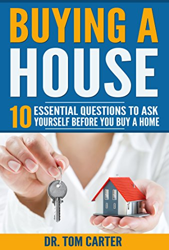 Buying a House: 10 Essential Questions to Ask Yourself before You Buy a Home (Mastering Money Management and Personal Finance: A Guide to Financial Freedom)