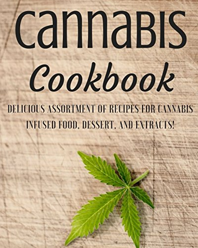Cannabis Cookbook: Delicious Assortment (40+) of Recipes for Cannabis Infused Food, Dessert, and Extracts! by Jake Steele