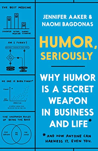 Book Cover: Humor, Seriously: Why Humor Is a Secret Weapon in Business and Life