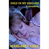 Only In My Dreams ~ Margaret Lake