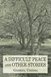 A Difficult Peace and Other Stories, Gabriel Urbina, 053315975X