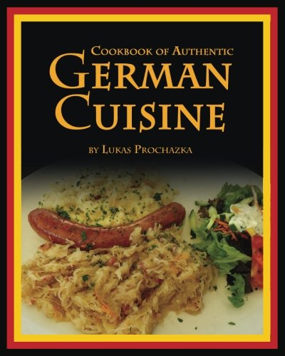 German Cuisine: Cookbook of Authentic German Cuisine by Lukas Prochazka