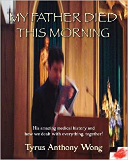 My Father Died This Morning: Amazon co uk: Tyrus Anthony