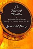The Practical Distiller, or an Introduction to Making Whiskey, Gin, Brandy, Spirits, and C. and C., Samuel McHarry, 1781390517