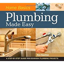 Home Basics - Plumbing Made Easy: A Step-by-Step Guide for Common Plumbing Projects by Ron Hazelton (2009-08-10)