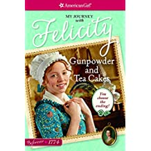 Gunpowder and Tea Cakes: My Journey with Felicity (American Girl)