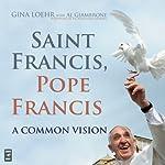 Saint Francis, Pope Francis: A Common Vision | Gina Loehr,Al Giambrone