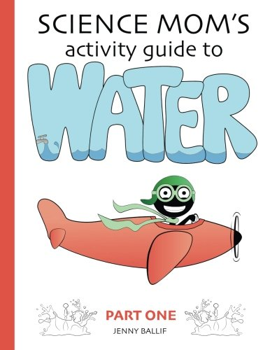 Science Mom's Guide to Water, Part 1: Experiments with cohesion and density (Volume 1)
