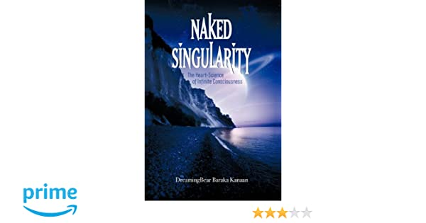 Naked Singularity: The Heart Science of Infinite Conciousness