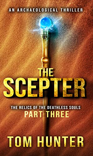 (The Scepter: An Archaeological Thriller: The Relics of the Deathless Souls, part 3)
