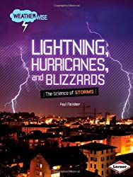 Lightning, Hurricanes, and Blizzards: The Science of Storms (Weatherwise (Library))