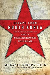 Escape from North Korea: The Untold Story of Asia's Underground Railroad by Melanie Kirkpatrick (2014-05-13)