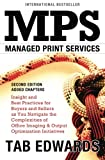 MPS: MANAGED PRINT SERVICES - Second Edition: Insight and Best Practices for Buyers and Sellers as You Navigate the Complexities of Office Imaging & Output Optimization Initiatives