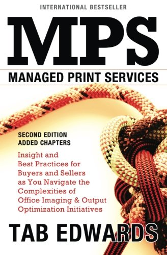 Download MPS: MANAGED PRINT SERVICES - Second Edition: Insight and Best Practices for Buyers and Sellers as You Navigate the Complexities of Office Imaging & Output Optimization Initiatives PDF