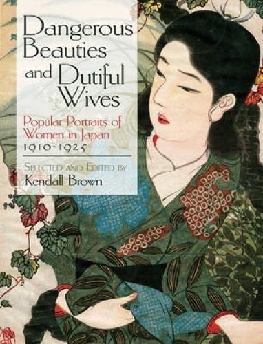 Dangerous Beauties and Dutiful Wives: Popular Portraits of Women in Japan, 1905-1925 (Dover Fine Art,